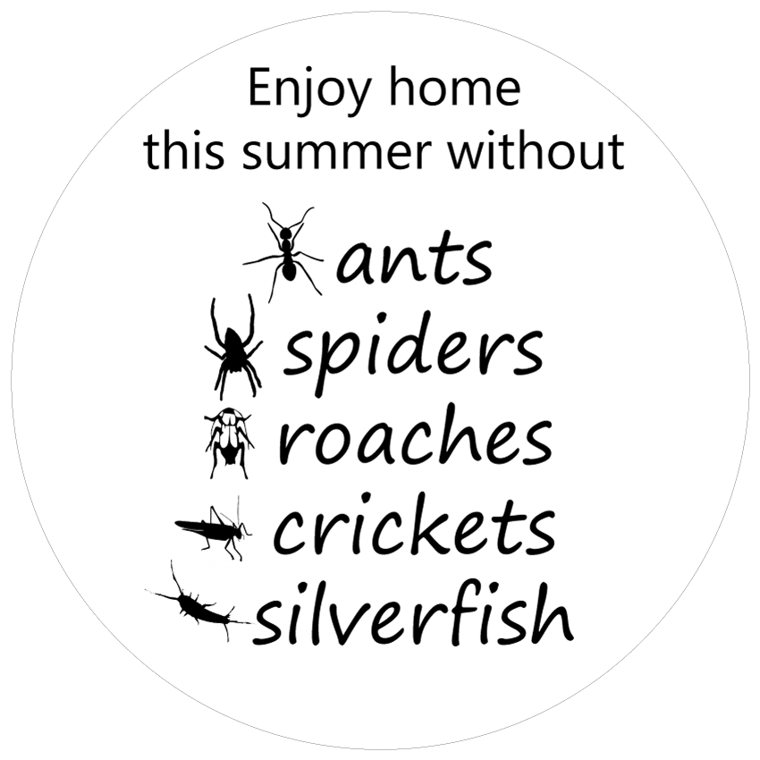 Enjoy home this summer without, ants, spiders, roaches, crickets or silverfish